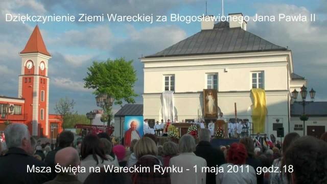 Rok 2011 – Msza Święta Dziękczynna za Beatyfikację Jana Pawła II na wareckim rynku – 1 maja 2011