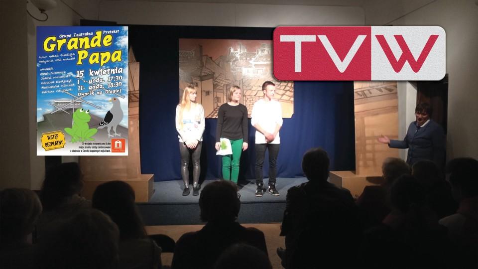 "Grupa Teatralna Pretekst w spektaklu ""Grande Papa"" – 15 kwietna 2015"