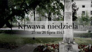 """700. Odkryj Warkę na nowo… """"Krwawa niedziela"""" 1943"""