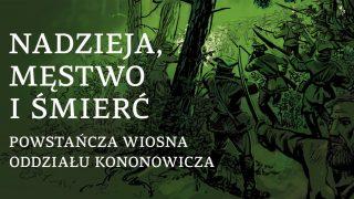 """Komiks Historyczny """"Nadzieja, męstwo i śmierć – powstańcza wiosna oddziału Kononowicza"""""""